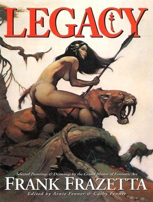 Legacy: Selected Paintings and Drawings by the Grand Master of Fantastic Art, Frank Frazetta 9781887424493