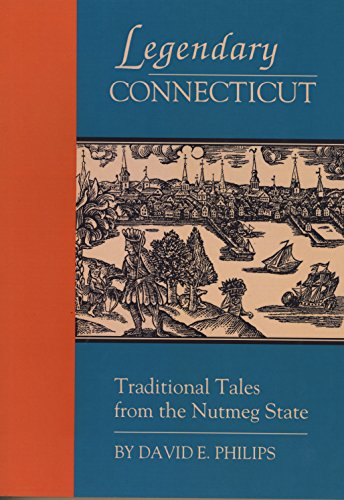 Legendary Connecticut: Traditional Tales from the Nutmeg State 9781880684054