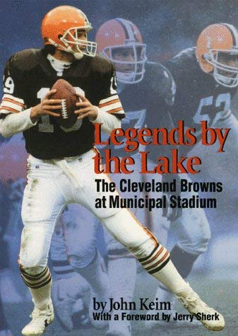 Legends by the Lake: The Cleveland Browns at Municipal Stadium 9781884836473
