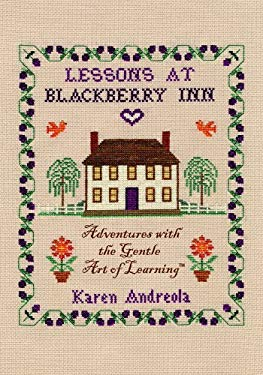 Lessons at Blackberry Inn: Adventures with the Gentle Art of Learning 9781889209050