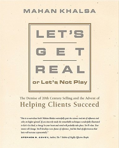 Let's Get Real or Let's Not Play: The Demise of 20th Century Selling & the Advent of Helping Clients Succeed 9781883219505