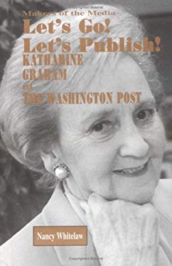 Let's Go! Let's Publish!: Katharine Graham and the Washington Post 9781883846374