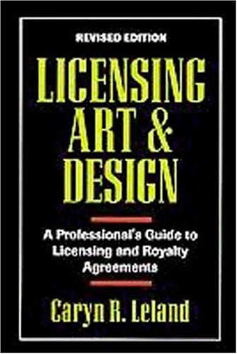 Licensing Art and Design : A Professional's Guide to Licensing and Royalty Agreements