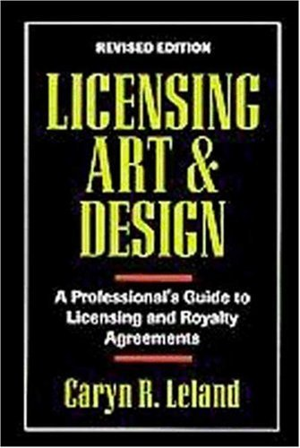 Licensing Art and Design: A Professional's Guide to Licensing and Royalty Agreements 9781880559277