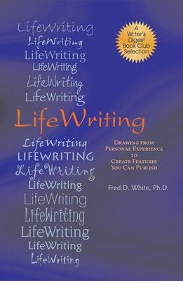 LifeWriting: Drawing from Personal Experience to Create Features You Can Publish 9781884956331