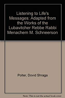 Listening to Life's Messages: Adapted from the Works of the Lubavitcher Rebbe Rabbi Menachem M. Schneerson 9781881400257