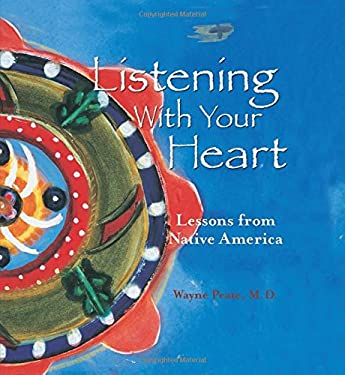 Listening with Your Heart: Lessons from Native America 9781887896528