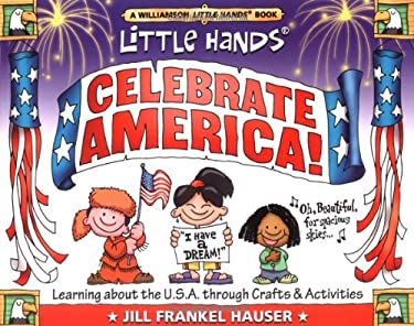 Little Hands Celebrate America!: Learning about the U.S.A. Through Crafts & Activities 9781885593931