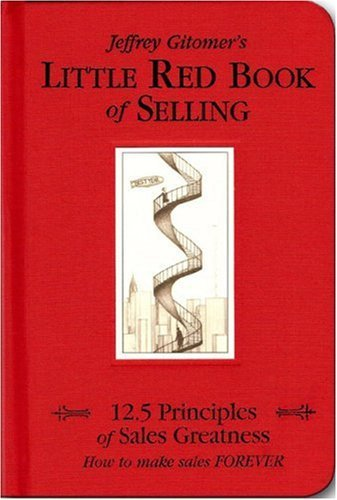 Little Red Book of Selling: 12.5 Principles of Sales Greatness: How to Make Sales Forever 9781885167606