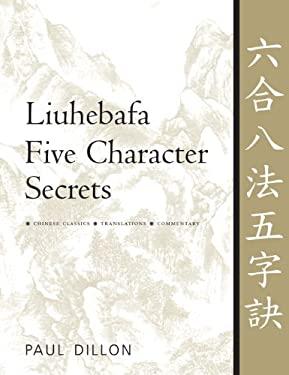 Liuhebafa Five Character Secrets: Chinese Classics, Translations, Commentary 9781886969728