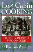 Log Cabin Cooking: Pioneer Recipes & Food Lore 9781883206253