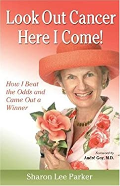 Look Out Cancer, Here I Come!: How I Beat the Odds and Came Out a Winner 9781886039100