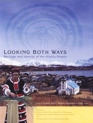Looking Both Ways Looking Both Ways Looking Both Ways: Heritage & Identity of the Alutiiq People. Heritage & Identity of the Alutiiq People. Heritage 9781889963310