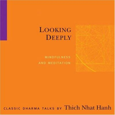 Looking Deeply: Mindfulness and Meditation 9781888375268