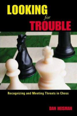 Looking for Trouble: Recognizing and Meeting Threats in Chess 9781888690187