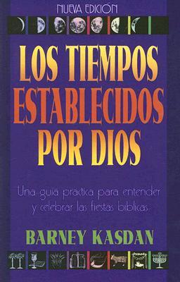 Los Tiempos Establecidos Por Dios: Una Guia Practica Para Entender y Celebrar las Fiestas Biblicas 9781880226551