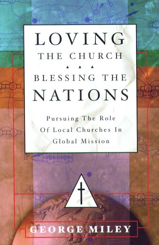Loving the Church...Blessing the Nations: Pursuing the Role of Local Churches in Global Mission 9781884543753