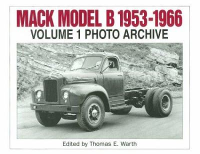 Mack Model B, 1953-1966: Photo Archive: Photographs from the Mack Trucks Historical Museum Archives