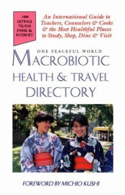 Macrobiotic Health & Travel Directory: An International Guide to Teachers, Counselors, and Cooks and the Most Healthful Places to Study, Shop, Dine an