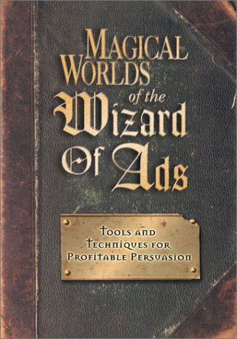 Magical Worlds of the Wizard of Ads: Tools and Techniques for Profitable Persuasion 9781885167521