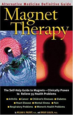 Magnet Therapy: An Alternative Medicine Definitive Guide 9781887299213