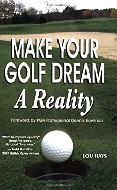 Make Your Golf Dream a Reality: Realistic Techniques for Reaching Your Golf Goals (in Record Time!) 9781880673775