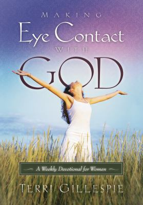 Making Eye Contact with God: A Weekly Devotional for Women 9781880226513