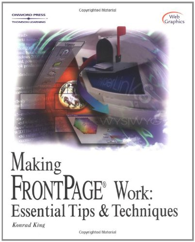 Making FrontPage Work: Essential Tips and Techniques [With CDROM] 9781884133800