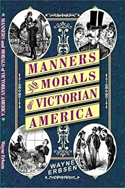 Manners and Morals of Victorian America 9781883206543
