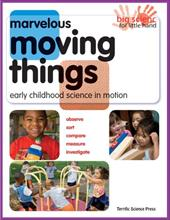 Marvelous Moving Things: Early Childhood Science in Motion 7668697