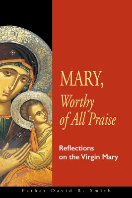 Mary, Worthy of All Praise: Reflections on the Virgin Mary 9781888212716