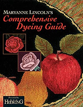 Maryanne Lincoln's Comprehensive Dyeing Guide: 10 Years of Recipes from the Dye Kitchen 9781881982432