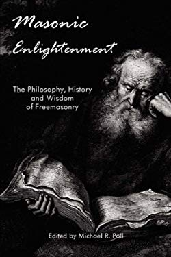 Masonic Enlightenment - The Philosophy, History and Wisdom of Freemasonry 9781887560757