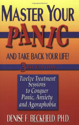 Master Your Panic and Take Back Your Life: Twelve Treatment Sessions to Conquer Panic, Anxiety and Agoraphobia 9781886230477