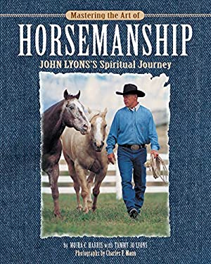 Mastering the Art of Horsemanship: John Lyons' Spiritual Journey 9781889540931