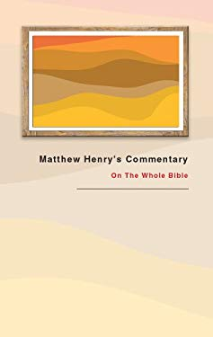 Matthew Henry's Commentary (1 Volume): On the Whole Bible 9781884543043