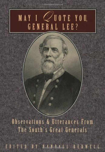 May I Quote You, General Lee?: Observations and Utterances of the South's Great Generals 9781888952346