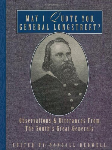 May I Quote You, General Longstreet?: Observations and Utterances of the South's Great Generals 9781888952377