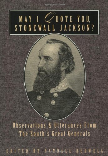 May I Quote You, Stonewall Jackson?: Observations and Utterances of the South's Great Generals 9781888952360