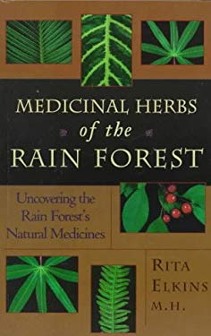 Medicinal Herbs of the Rain Forest: Uncovering the Rain Forest's Natural Medicines 9781885670656