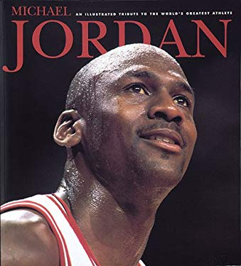 Michael Jordan: An Illustrated Tribute to the World's Greatest Athlete 9781887432610