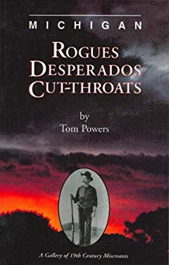Michigan Rogues Desperados & Cut-Throats: A Gallery of 19th Century Miscreants 9781882376865