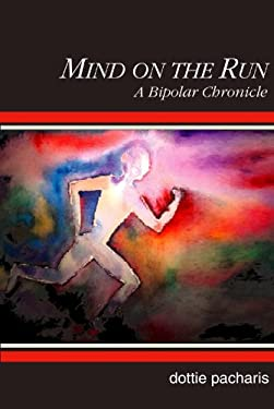 Mind on the Run: A Bipolar Chronicle 9781882883912