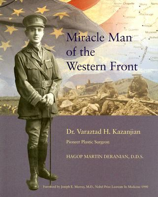 Miracle Man of the Western Front: Dr. Varaztad H. Kazanjian Pioneer Plastic Surgeon 9781886284777