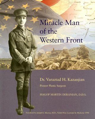 Miracle Man of the Western Front: Dr. Varaztad H. Kazanjian Pioneer Plastic Surgeon