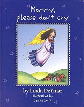 Mommy, Please Don't Cry Linda Deymaz and Sabrina Smith