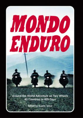 Mondo Enduro: Around the World Adventure on Two Wheels 40 Countries in 405 Days 9781884313646