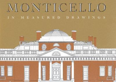 Monticello in Measured Drawings: Drawings by the Historic American Buildings Survey / Historic American Engineeringrecord, Nationa Park Service 9781882886098