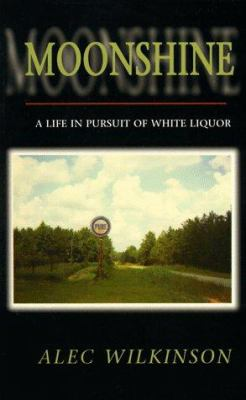 Moonshine: A Life in Pursuit of White Liquor 9781886913240