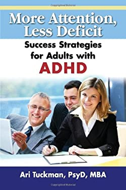 More Attention, Less Deficit: Success Strategies for Adults with ADHD 9781886941748